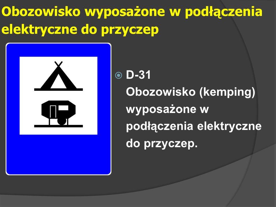 Obozowisko wyposażone w podłączenia elektryczne do przyczep  D-31 Obozowisko (kemping) wyposażone w podłączenia elektryczne do przyczep.