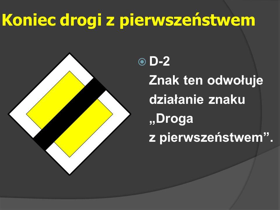 """Koniec drogi z pierwszeństwem  D-2 Znak ten odwołuje działanie znaku """"Droga z pierwszeństwem""""."""