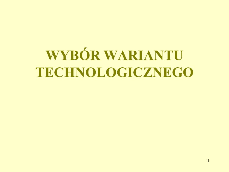 1 WYBÓR WARIANTU TECHNOLOGICZNEGO