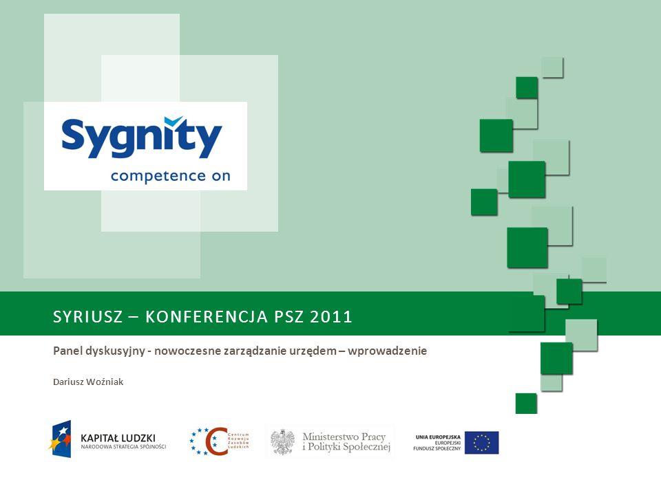 SYRIUSZ – KONFERENCJA PSZ 2011 Panel dyskusyjny - nowoczesne zarządzanie urzędem – wprowadzenie Dariusz Woźniak