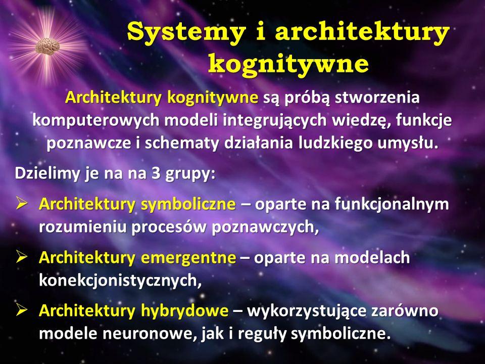 Achitektury kognitywne Architektury kognitywne wykorzystują różne modele pamięci oraz mechanizmy tworzenia, uczenia i adaptacji tych struktur:
