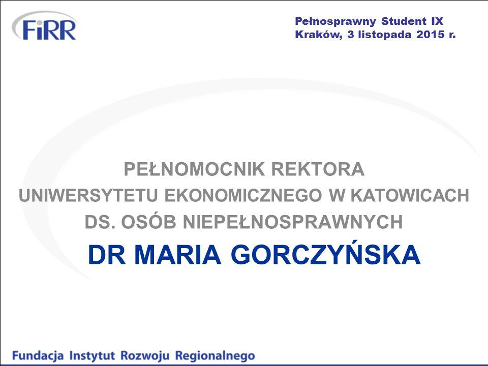 Pełnosprawny Student IX Kraków, 3 listopada 2015 r. DR MARIA GORCZYŃSKA PEŁNOMOCNIK REKTORA UNIWERSYTETU EKONOMICZNEGO W KATOWICACH DS. OSÓB NIEPEŁNOS
