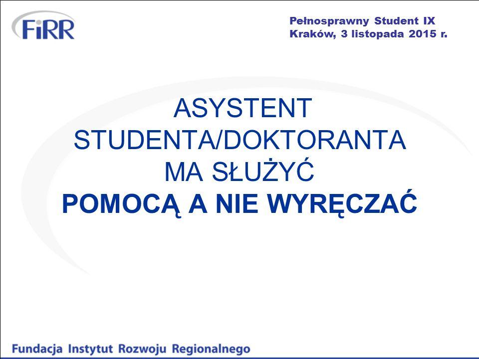Pełnosprawny Student IX Kraków, 3 listopada 2015 r. ASYSTENT STUDENTA/DOKTORANTA MA SŁUŻYĆ POMOCĄ A NIE WYRĘCZAĆ