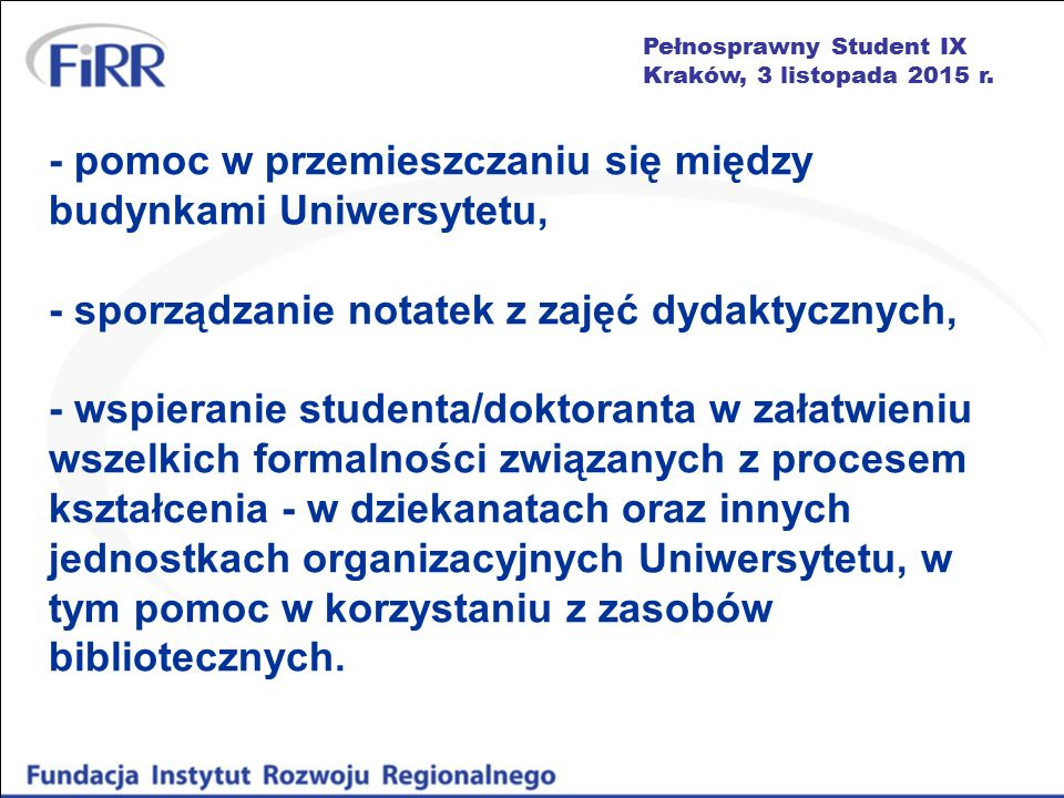 Pełnosprawny Student IX Kraków, 3 listopada 2015 r. - pomoc w przemieszczaniu się między budynkami Uniwersytetu, - sporządzanie notatek z zajęć dydakt