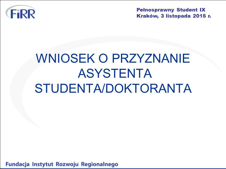 Pełnosprawny Student IX Kraków, 3 listopada 2015 r. WNIOSEK O PRZYZNANIE ASYSTENTA STUDENTA/DOKTORANTA