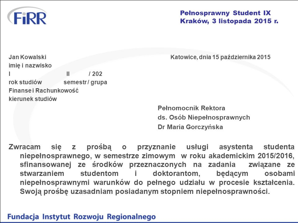 Pełnosprawny Student IX Kraków, 3 listopada 2015 r. Jan Kowalski Katowice, dnia 15 października 2015 imię i nazwisko I II / 202 rok studiów semestr /