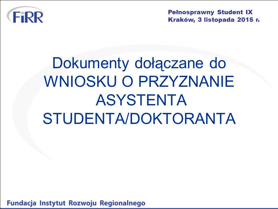 Pełnosprawny Student IX Kraków, 3 listopada 2015 r. Dokumenty dołączane do WNIOSKU O PRZYZNANIE ASYSTENTA STUDENTA/DOKTORANTA