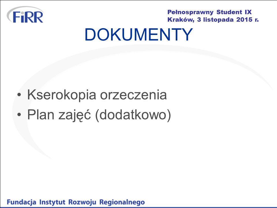 Pełnosprawny Student IX Kraków, 3 listopada 2015 r. DOKUMENTY Kserokopia orzeczenia Plan zajęć (dodatkowo)