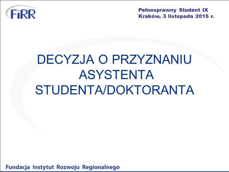 Pełnosprawny Student IX Kraków, 3 listopada 2015 r. DECYZJA O PRZYZNANIU ASYSTENTA STUDENTA/DOKTORANTA