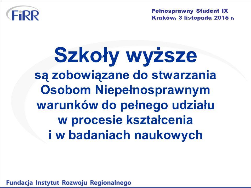 Pełnosprawny Student IX Kraków, 3 listopada 2015 r. Szkoły wyższe są zobowiązane do stwarzania Osobom Niepełnosprawnym warunków do pełnego udziału w p