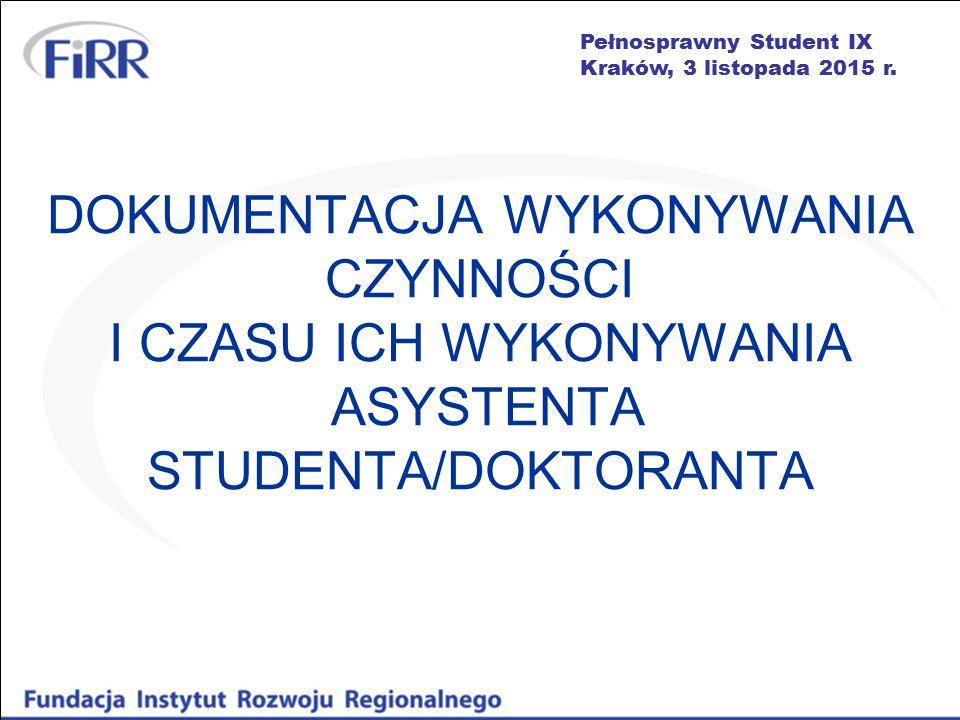 Pełnosprawny Student IX Kraków, 3 listopada 2015 r. DOKUMENTACJA WYKONYWANIA CZYNNOŚCI I CZASU ICH WYKONYWANIA ASYSTENTA STUDENTA/DOKTORANTA