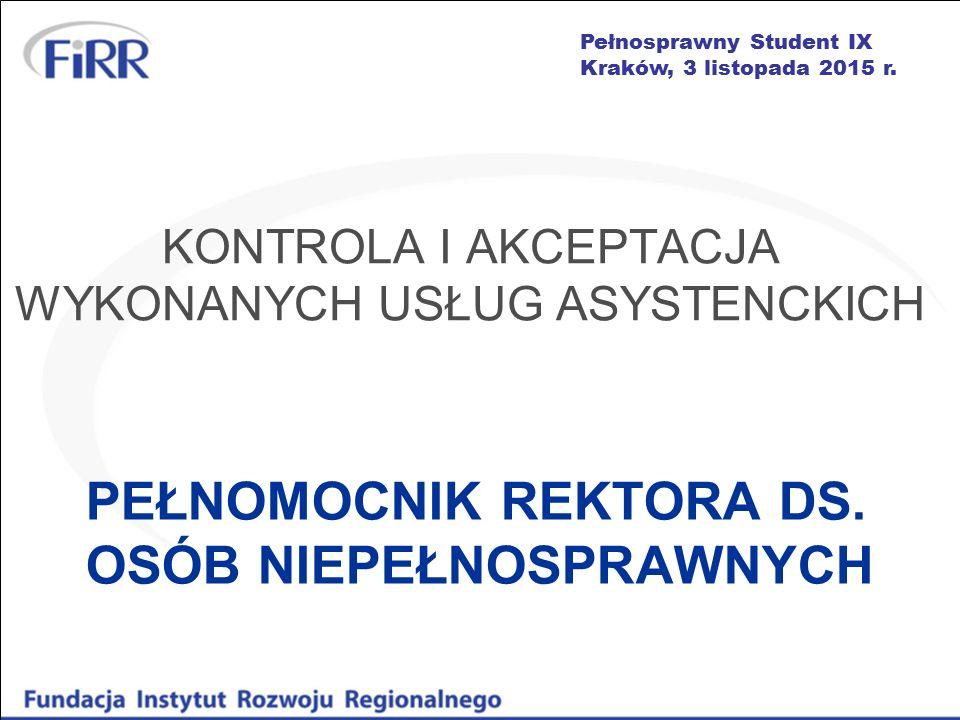 Pełnosprawny Student IX Kraków, 3 listopada 2015 r. PEŁNOMOCNIK REKTORA DS. OSÓB NIEPEŁNOSPRAWNYCH KONTROLA I AKCEPTACJA WYKONANYCH USŁUG ASYSTENCKICH