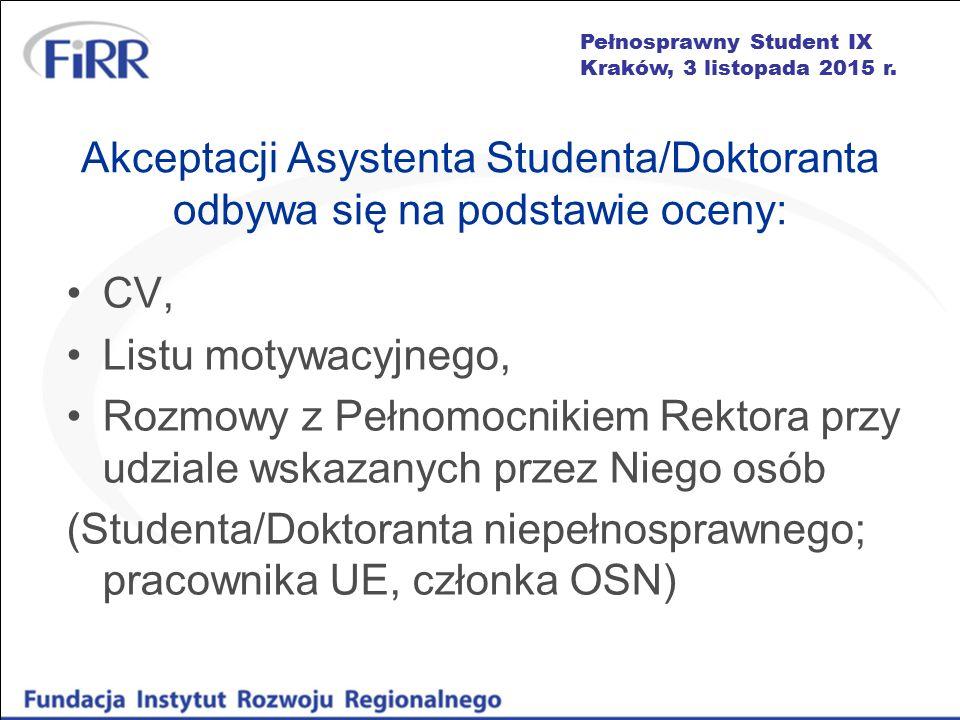 Pełnosprawny Student IX Kraków, 3 listopada 2015 r. Akceptacji Asystenta Studenta/Doktoranta odbywa się na podstawie oceny: CV, Listu motywacyjnego, R