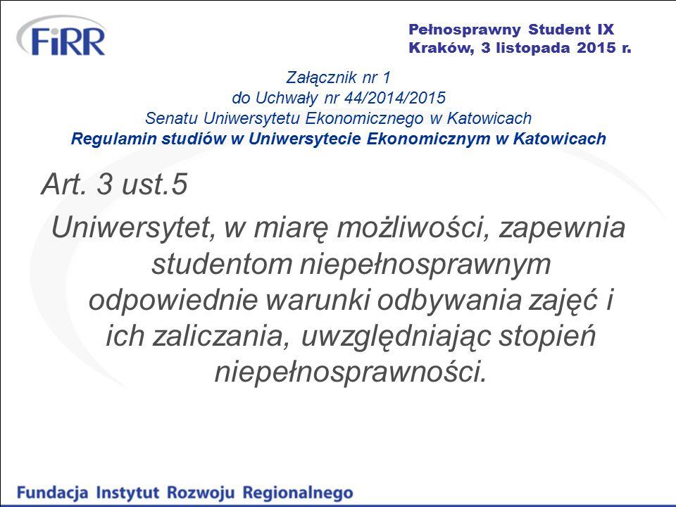 Pełnosprawny Student IX Kraków, 3 listopada 2015 r. Załącznik nr 1 do Uchwały nr 44/2014/2015 Senatu Uniwersytetu Ekonomicznego w Katowicach Regulamin
