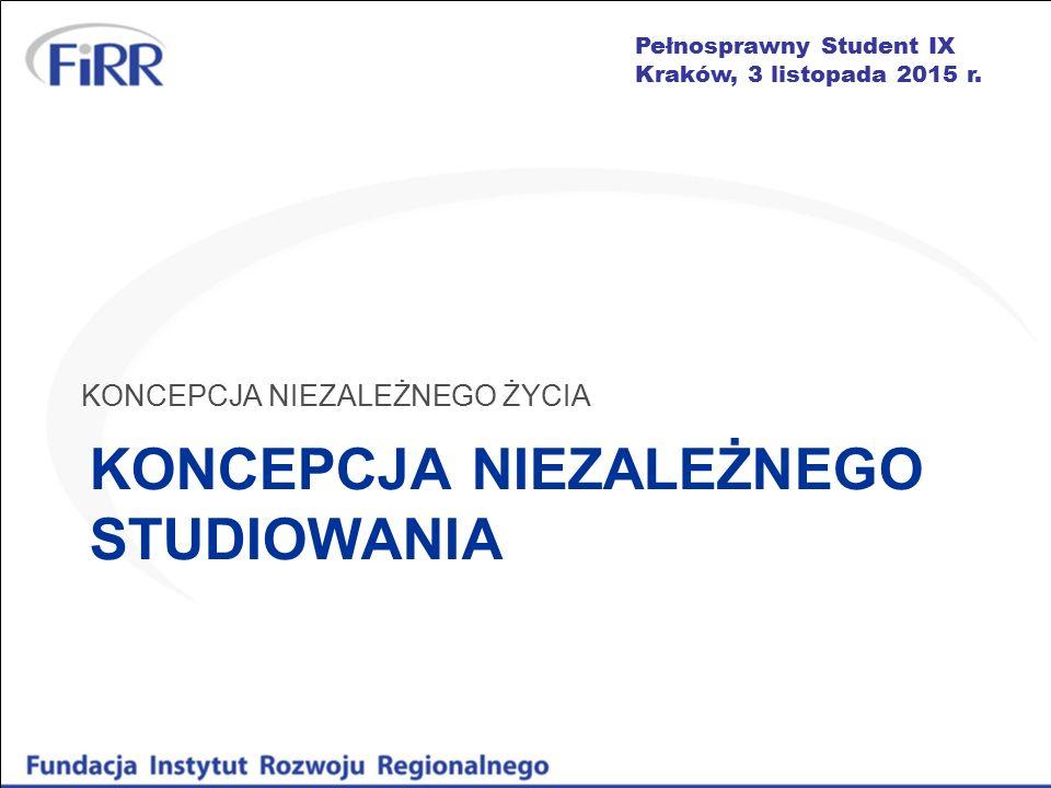 Pełnosprawny Student IX Kraków, 3 listopada 2015 r. KONCEPCJA NIEZALEŻNEGO STUDIOWANIA KONCEPCJA NIEZALEŻNEGO ŻYCIA