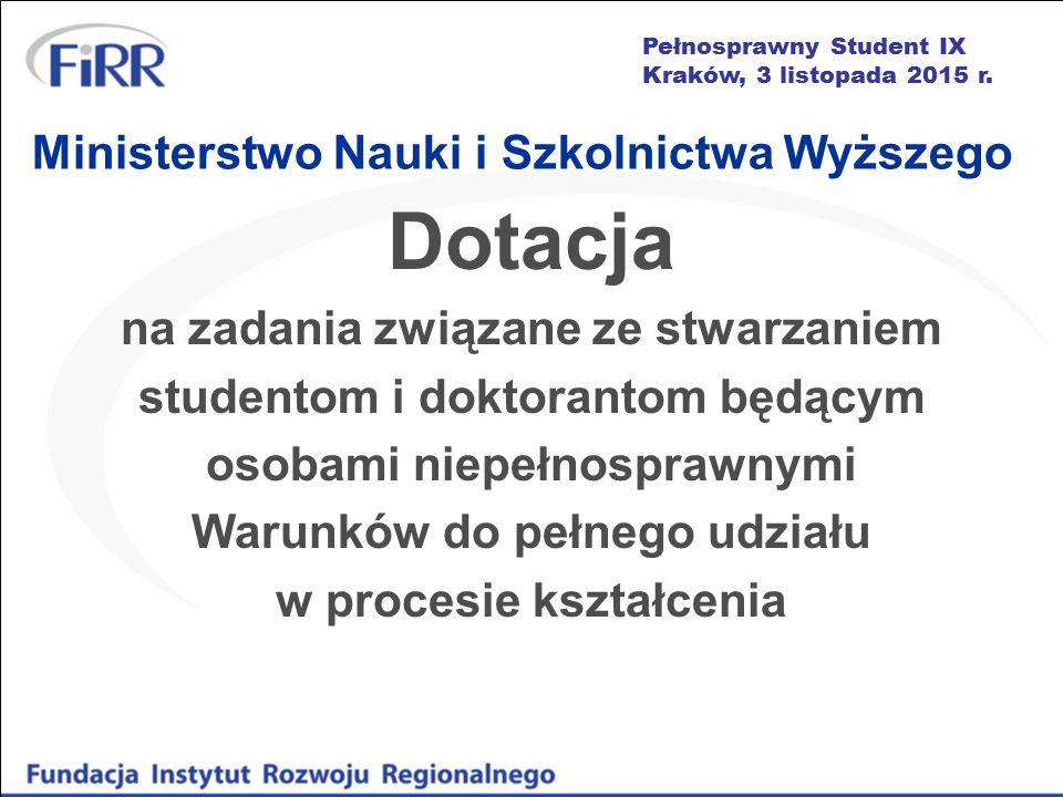 Pełnosprawny Student IX Kraków, 3 listopada 2015 r. Ministerstwo Nauki i Szkolnictwa Wyższego Dotacja na zadania związane ze stwarzaniem studentom i d