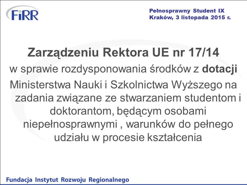 Pełnosprawny Student IX Kraków, 3 listopada 2015 r. Zarządzeniu Rektora UE nr 17/14 w sprawie rozdysponowania środków z dotacji Ministerstwa Nauki i S
