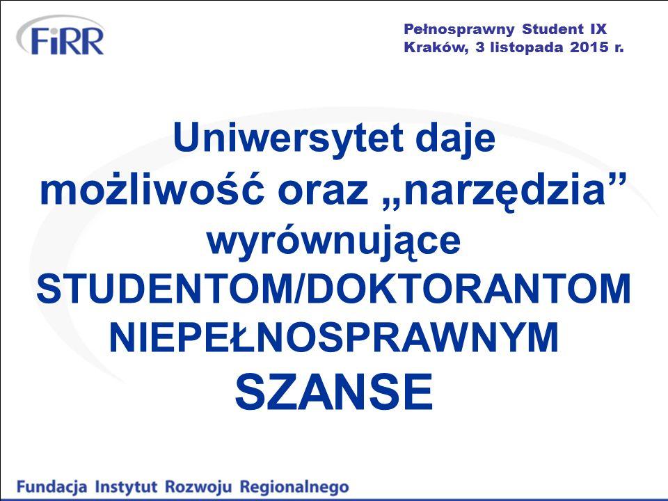 """Pełnosprawny Student IX Kraków, 3 listopada 2015 r. Uniwersytet daje możliwość oraz """"narzędzia"""" wyrównujące STUDENTOM/DOKTORANTOM NIEPEŁNOSPRAWNYM SZA"""