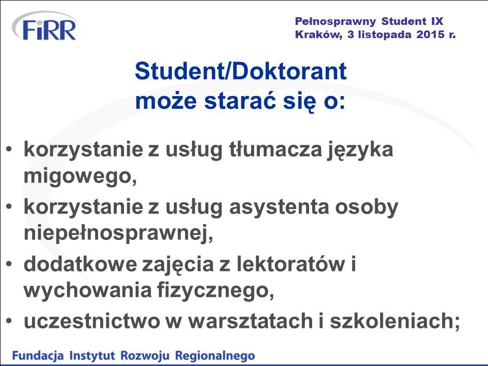 Pełnosprawny Student IX Kraków, 3 listopada 2015 r. Student/Doktorant może starać się o: korzystanie z usług tłumacza języka migowego, korzystanie z u