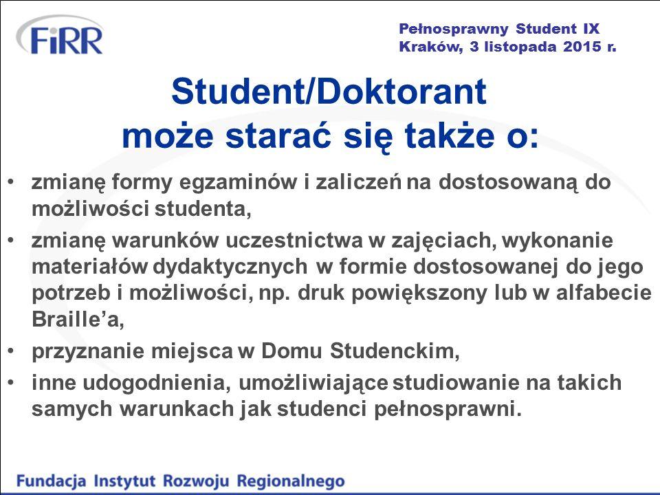 Pełnosprawny Student IX Kraków, 3 listopada 2015 r. Student/Doktorant może starać się także o: zmianę formy egzaminów i zaliczeń na dostosowaną do moż