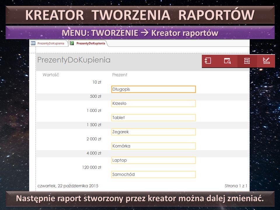 KREATOR TWORZENIA RAPORTÓW MENU: TWORZENIE  Kreator raportów Następnie raport stworzony przez kreator można dalej zmieniać.