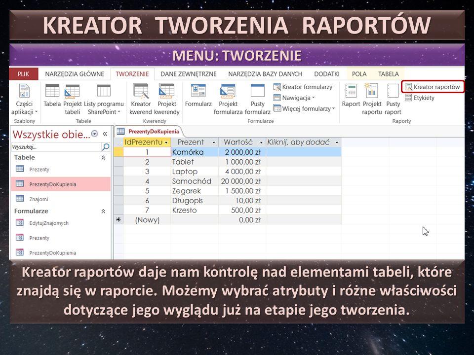 KREATOR TWORZENIA RAPORTÓW MENU: TWORZENIE Kreator raportów daje nam kontrolę nad elementami tabeli, które znajdą się w raporcie.