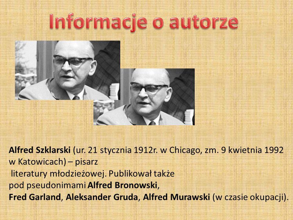 Alfred Szklarski (ur. 21 stycznia 1912r. w Chicago, zm. 9 kwietnia 1992 w Katowicach) – pisarz literatury młodzieżowej. Publikował także pod pseudonim
