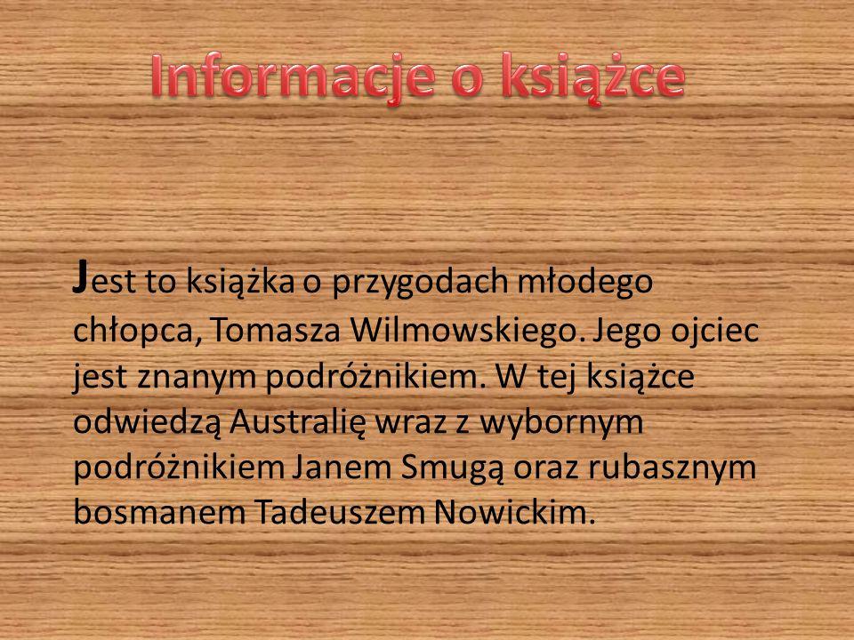 J est to książka o przygodach młodego chłopca, Tomasza Wilmowskiego. Jego ojciec jest znanym podróżnikiem. W tej książce odwiedzą Australię wraz z wyb