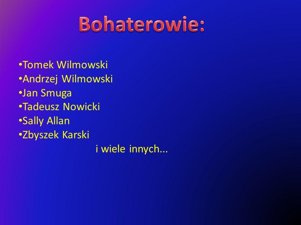 Tomek Wilmowski Andrzej Wilmowski Jan Smuga Tadeusz Nowicki Sally Allan Zbyszek Karski i wiele innych...