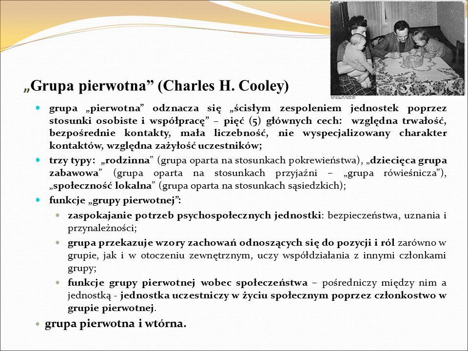 """"""" Grupa pierwotna"""" (Charles H. Cooley) grupa """"pierwotna"""" odznacza się """"ścisłym zespoleniem jednostek poprzez stosunki osobiste i współpracę"""" – pięć (5"""
