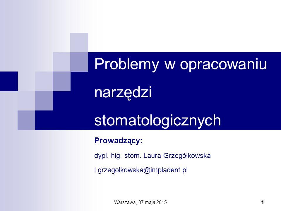 Problemy w opracowaniu narzędzi stomatologicznych Prowadzący: dypl. hig. stom. Laura Grzegółkowska l.grzegolkowska@impladent.pl Warszawa, 07 maja 2015