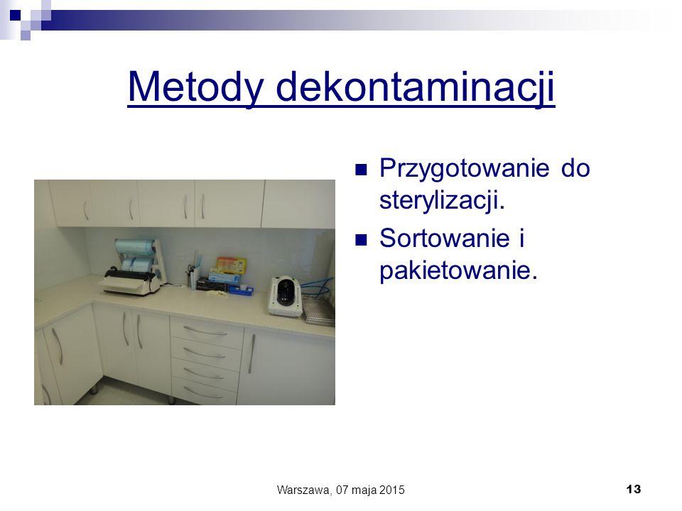 Metody dekontaminacji Przygotowanie do sterylizacji. Sortowanie i pakietowanie. Warszawa, 07 maja 2015 13