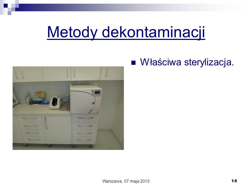 Metody dekontaminacji Właściwa sterylizacja. Warszawa, 07 maja 2015 14