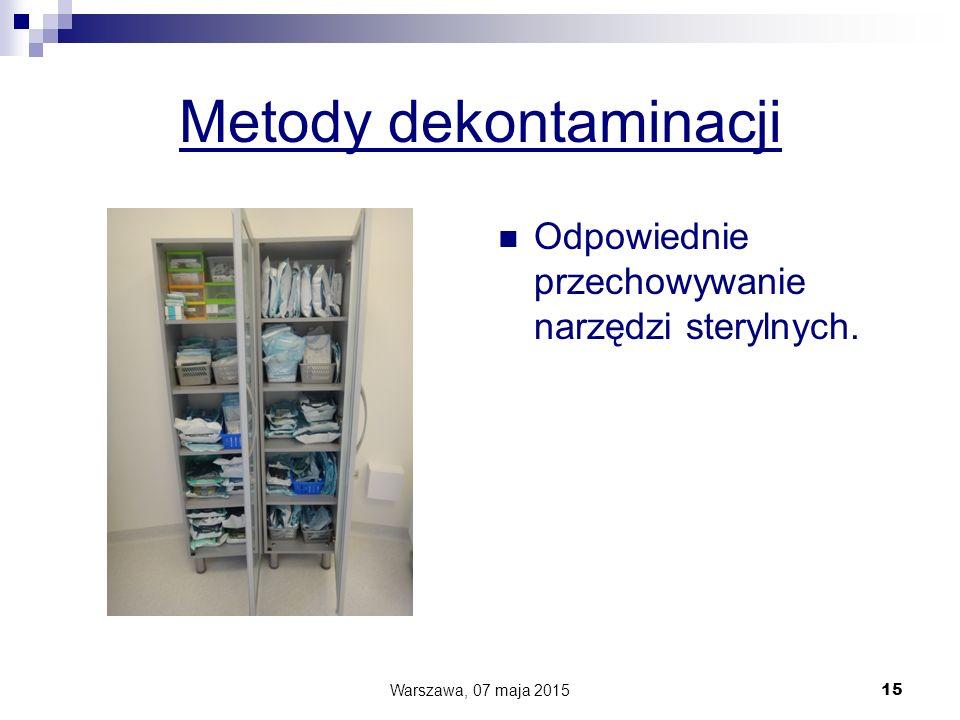 Metody dekontaminacji Odpowiednie przechowywanie narzędzi sterylnych. Warszawa, 07 maja 2015 15