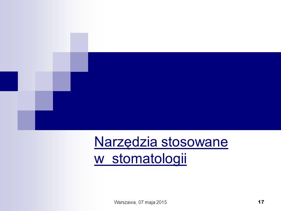 Narzędzia stosowane w stomatologii Warszawa, 07 maja 2015 17