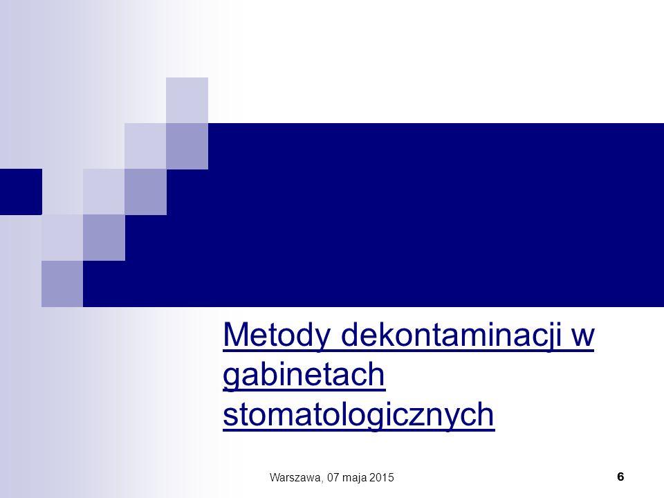 Metody dekontaminacji w gabinetach stomatologicznych Warszawa, 07 maja 2015 6