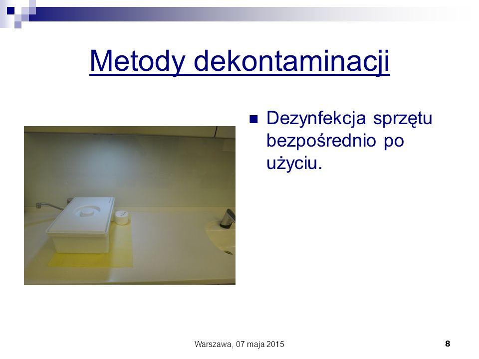 Metody dekontaminacji Dezynfekcja sprzętu bezpośrednio po użyciu. Warszawa, 07 maja 2015 8