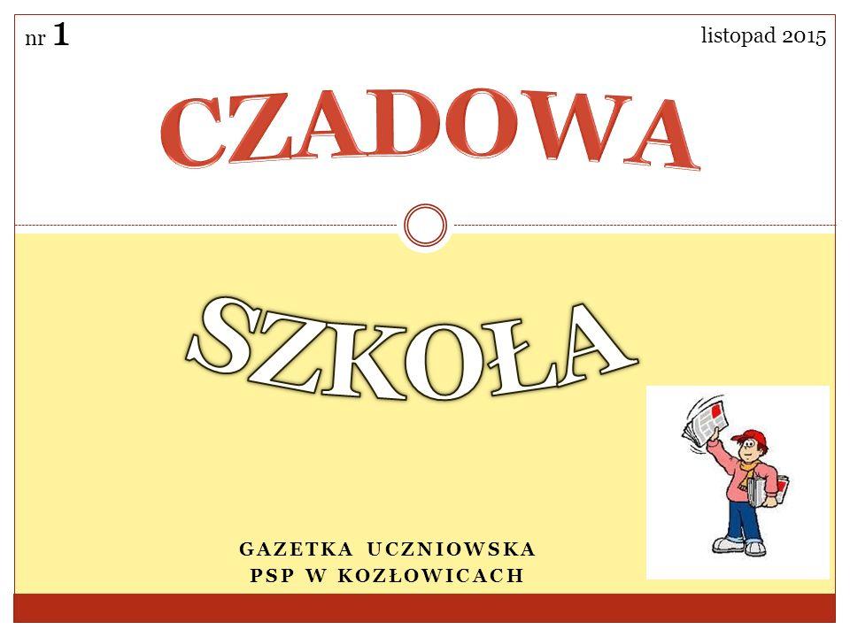 GAZETKA UCZNIOWSKA PSP W KOZŁOWICACH listopad 2015 nr 1