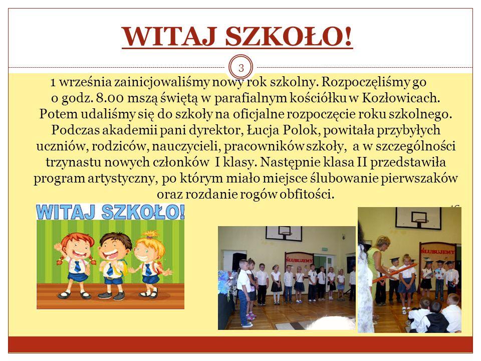 WITAJ SZKOŁO! 1 września zainicjowaliśmy nowy rok szkolny. Rozpoczęliśmy go o godz. 8.00 mszą świętą w parafialnym kościółku w Kozłowicach. Potem udal