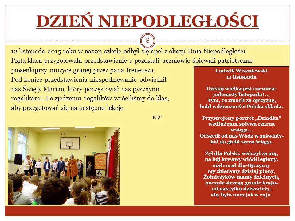 DZIEŃ NIEPODLEGŁOŚCI 12 listopada 2015 roku w naszej szkole odbył się apel z okazji Dnia Niepodległości. Piąta klasa przygotowała przedstawienie a poz