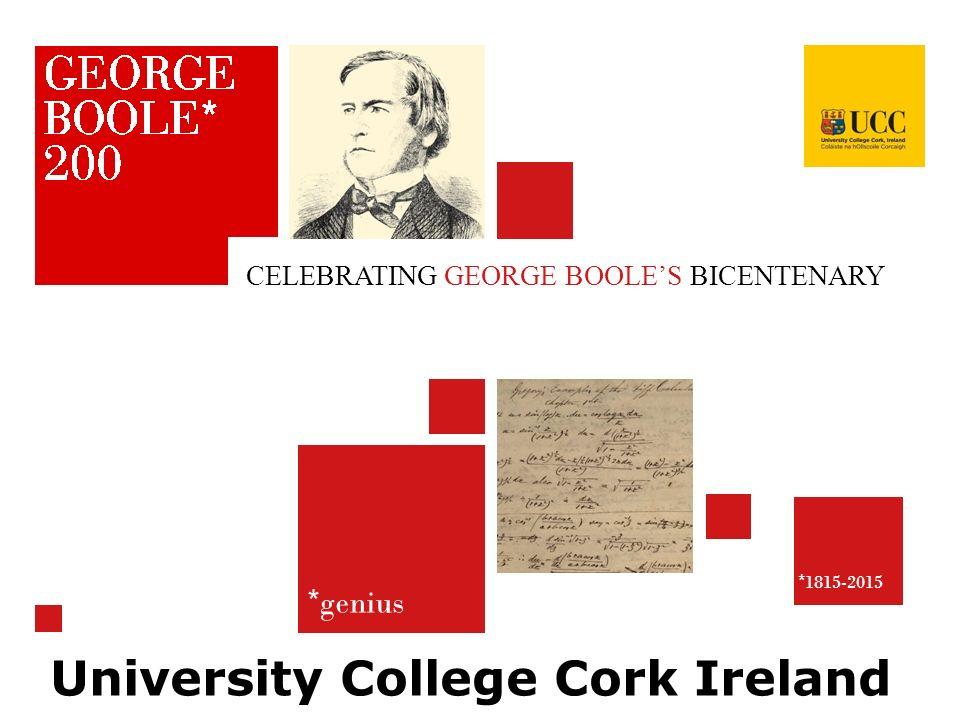 * genius * 1815-2015 CELEBRATING GEORGE BOOLE'S BICENTENARY University College Cork Ireland