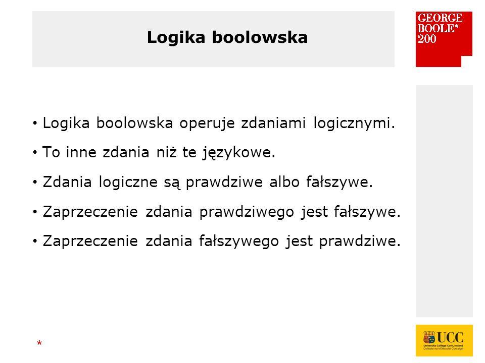 * Logika boolowska Logika boolowska operuje zdaniami logicznymi.