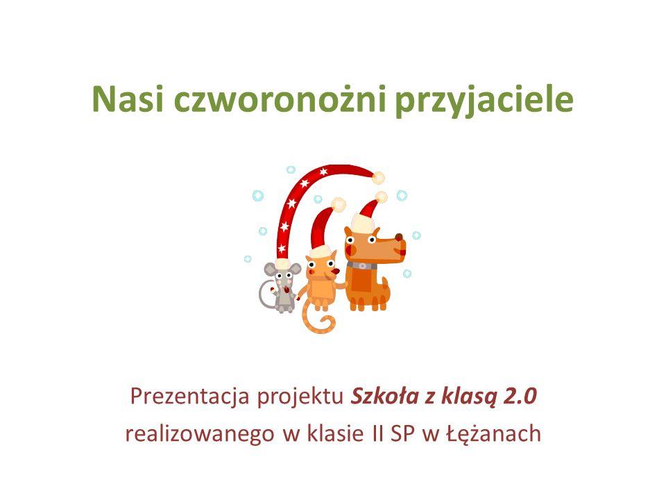 Nasi czworonożni przyjaciele Prezentacja projektu Szkoła z klasą 2.0 realizowanego w klasie II SP w Łężanach