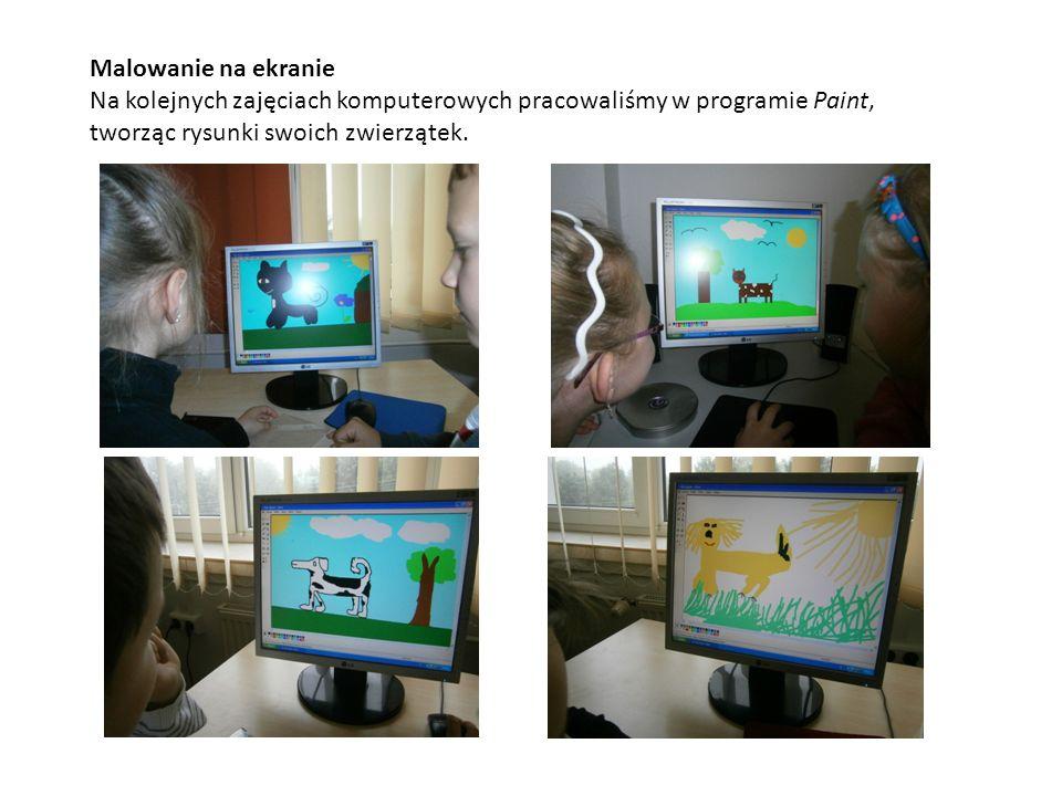 Malowanie na ekranie Na kolejnych zajęciach komputerowych pracowaliśmy w programie Paint, tworząc rysunki swoich zwierzątek.