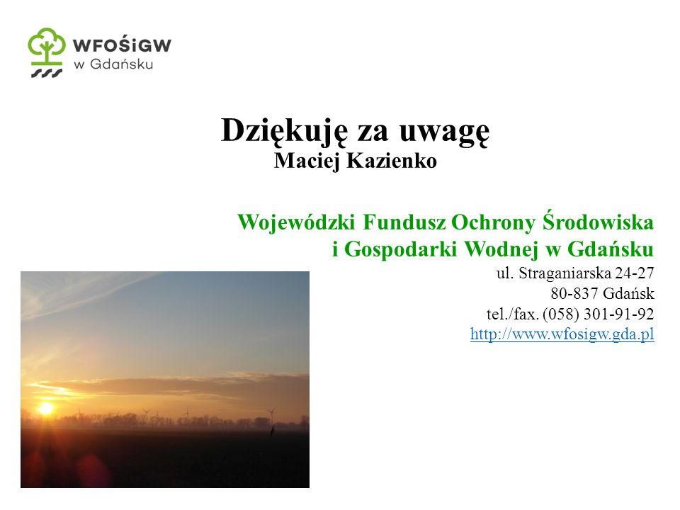 Dziękuję za uwagę Maciej Kazienko Wojewódzki Fundusz Ochrony Środowiska i Gospodarki Wodnej w Gdańsku ul. Straganiarska 24-27 80-837 Gdańsk tel./fax.