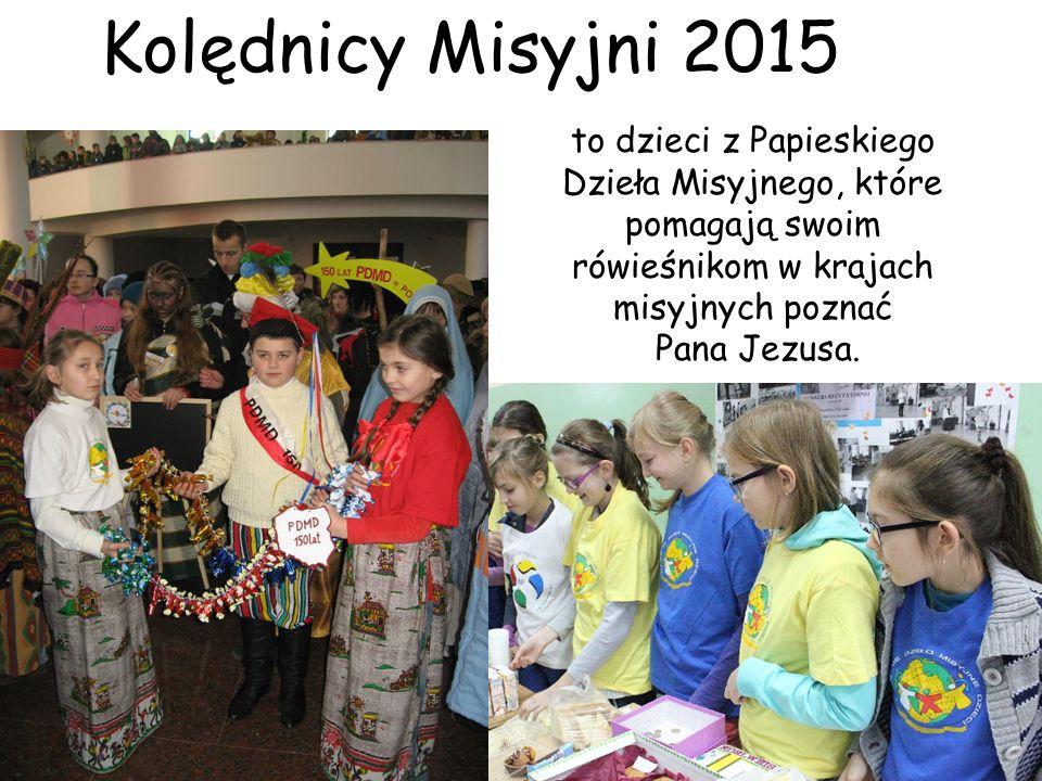 Kolędnicy Misyjni 2015 to dzieci z Papieskiego Dzieła Misyjnego, które pomagają swoim rówieśnikom w krajach misyjnych poznać Pana Jezusa.