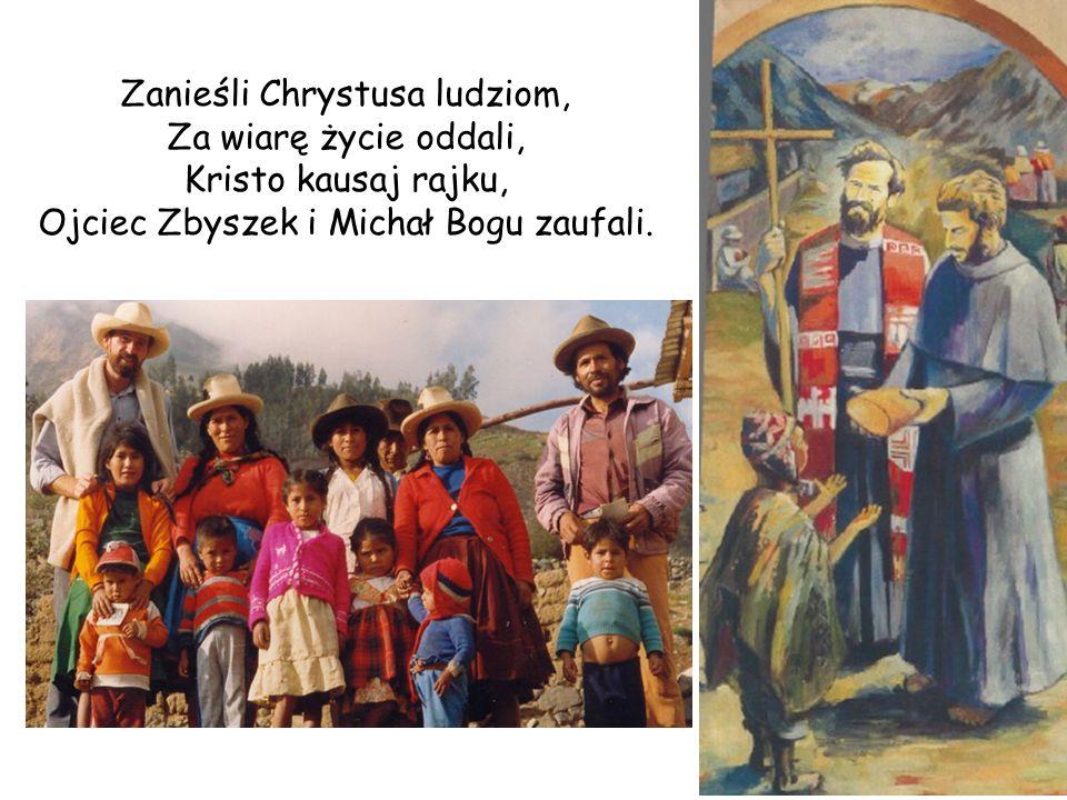 Zanieśli Chrystusa ludziom, Za wiarę życie oddali, Kristo kausaj rajku, Ojciec Zbyszek i Michał Bogu zaufali.