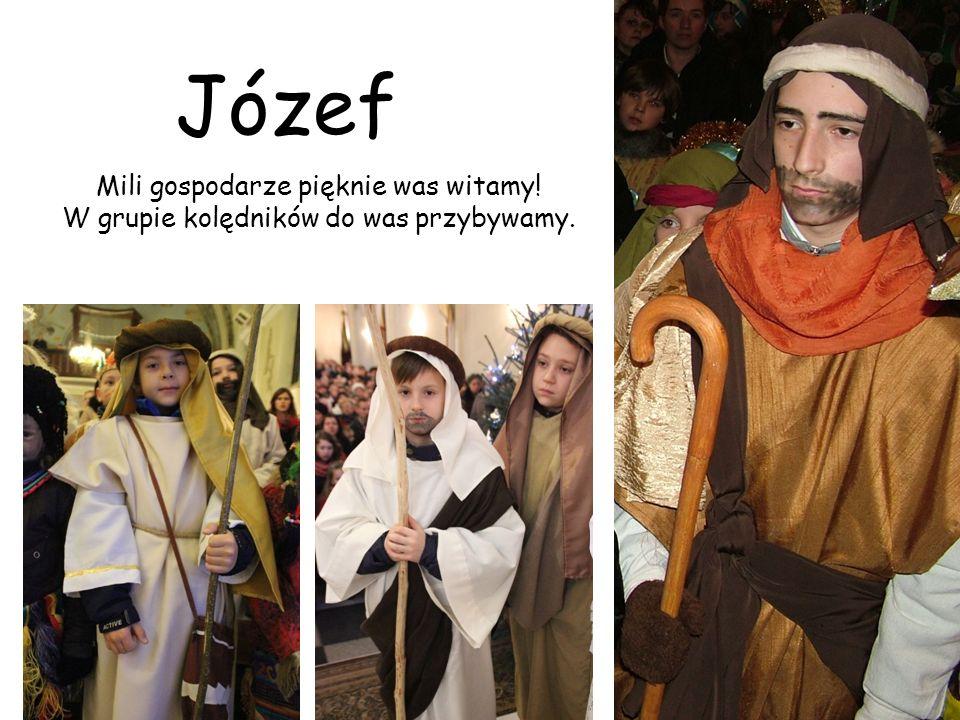 Józef Mili gospodarze pięknie was witamy! W grupie kolędników do was przybywamy.