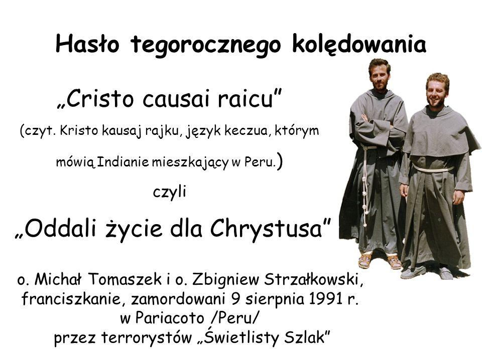 """""""Cristo causai raicu"""" (czyt. Kristo kausaj rajku, język keczua, którym mówią Indianie mieszkający w Peru. ) czyli """"Oddali życie dla Chrystusa"""" Hasło t"""