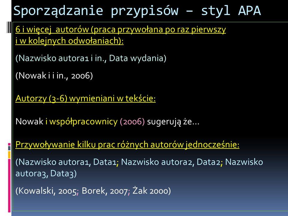 6 i więcej autorów (praca przywołana po raz pierwszy i w kolejnych odwołaniach): (Nazwisko autora1 i in., Data wydania) (Nowak i i in., 2006) Autorzy
